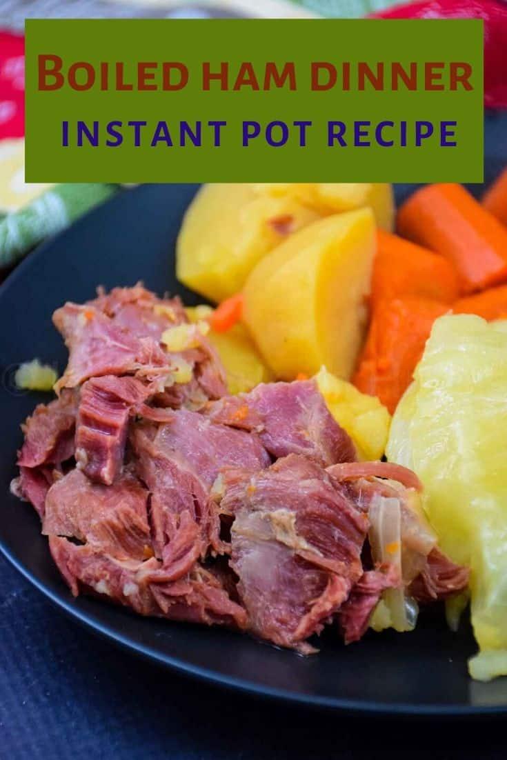 Boiled Ham Dinner, Instant Pot Recipe #ham #hamdinner #leftoverhamrecipe #hamrecipe #boiledham #newenglandboileddinner